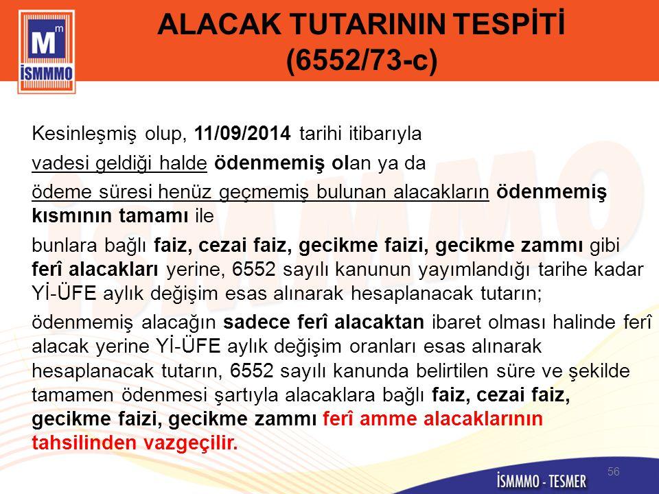 ALACAK TUTARININ TESPİTİ (6552/73-c) Kesinleşmiş olup, 11/09/2014 tarihi itibarıyla vadesi geldiği halde ödenmemiş olan ya da ödeme süresi henüz geçme