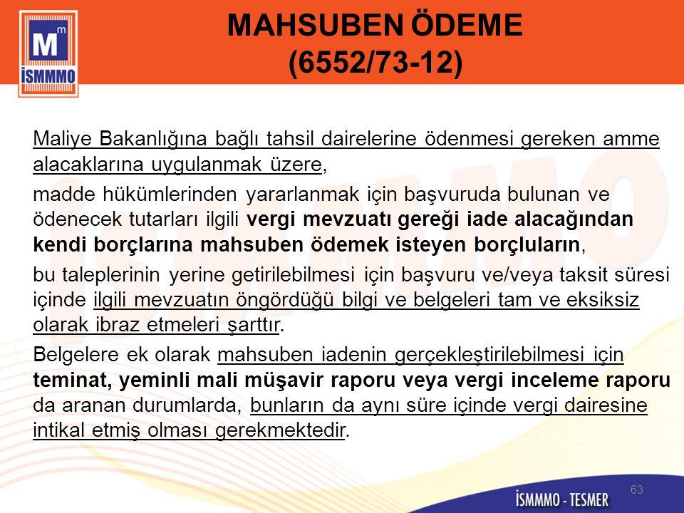 MAHSUBEN ÖDEME (6552/73-12) Maliye Bakanlığına bağlı tahsil dairelerine ödenmesi gereken amme alacaklarına uygulanmak üzere, madde hükümlerinden yarar