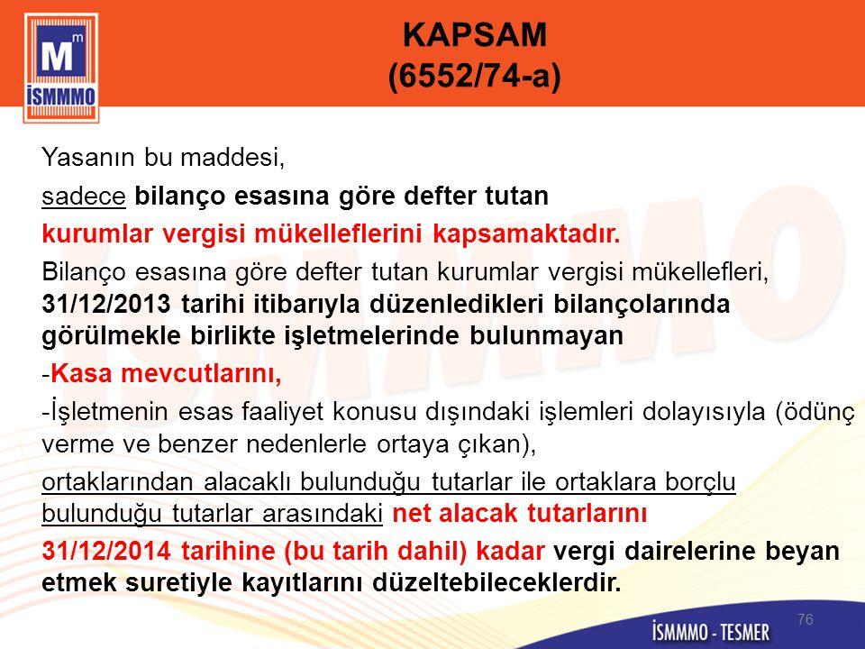 KAPSAM (6552/74-a) Yasanın bu maddesi, sadece bilanço esasına göre defter tutan kurumlar vergisi mükelleflerini kapsamaktadır. Bilanço esasına göre de