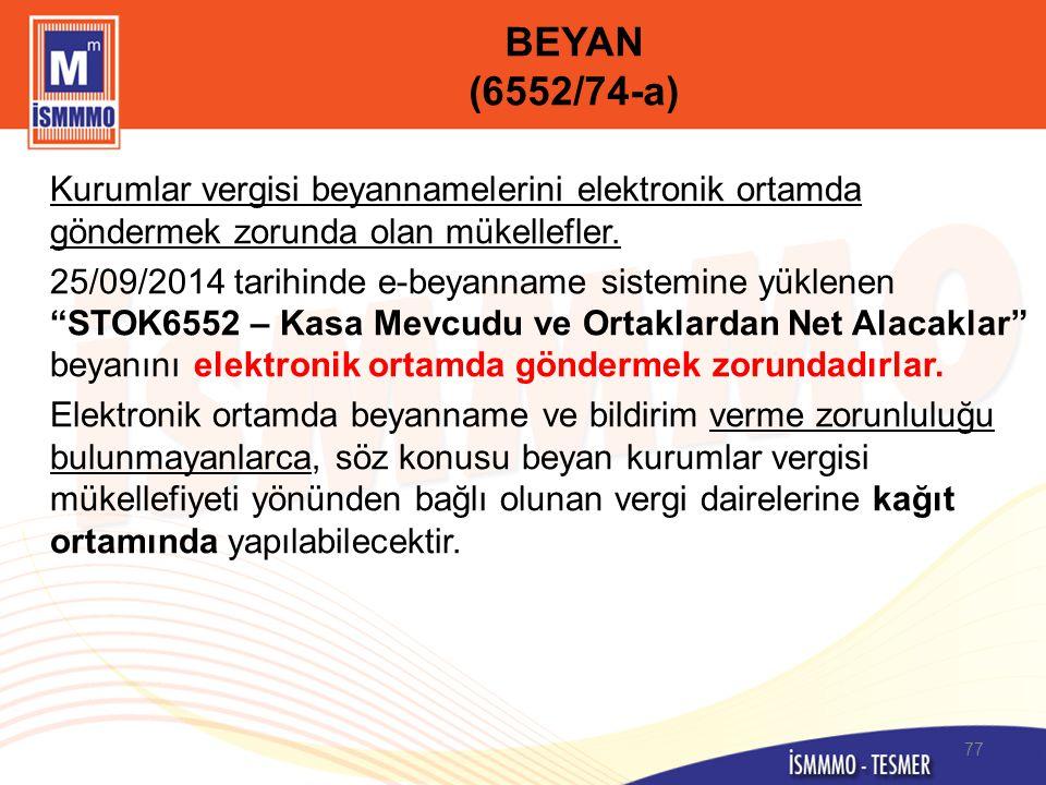 BEYAN (6552/74-a) Kurumlar vergisi beyannamelerini elektronik ortamda göndermek zorunda olan mükellefler. 25/09/2014 tarihinde e-beyanname sistemine y