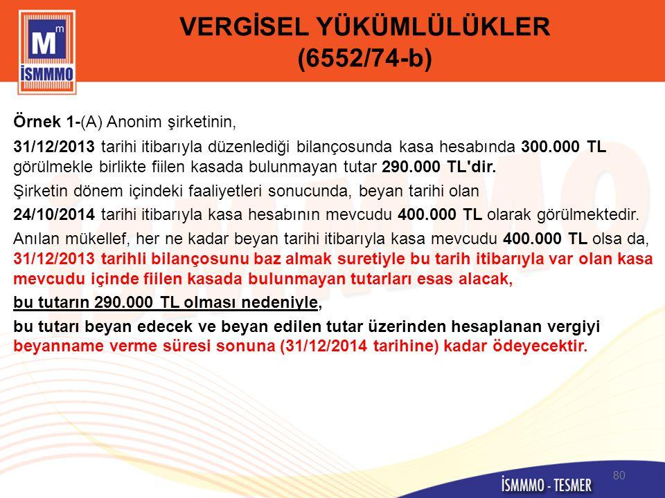 VERGİSEL YÜKÜMLÜLÜKLER (6552/74-b) Örnek 1-(A) Anonim şirketinin, 31/12/2013 tarihi itibarıyla düzenlediği bilançosunda kasa hesabında 300.000 TL görü
