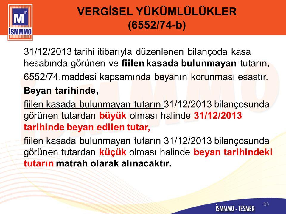 VERGİSEL YÜKÜMLÜLÜKLER (6552/74-b) 31/12/2013 tarihi itibarıyla düzenlenen bilançoda kasa hesabında görünen ve fiilen kasada bulunmayan tutarın, 6552/
