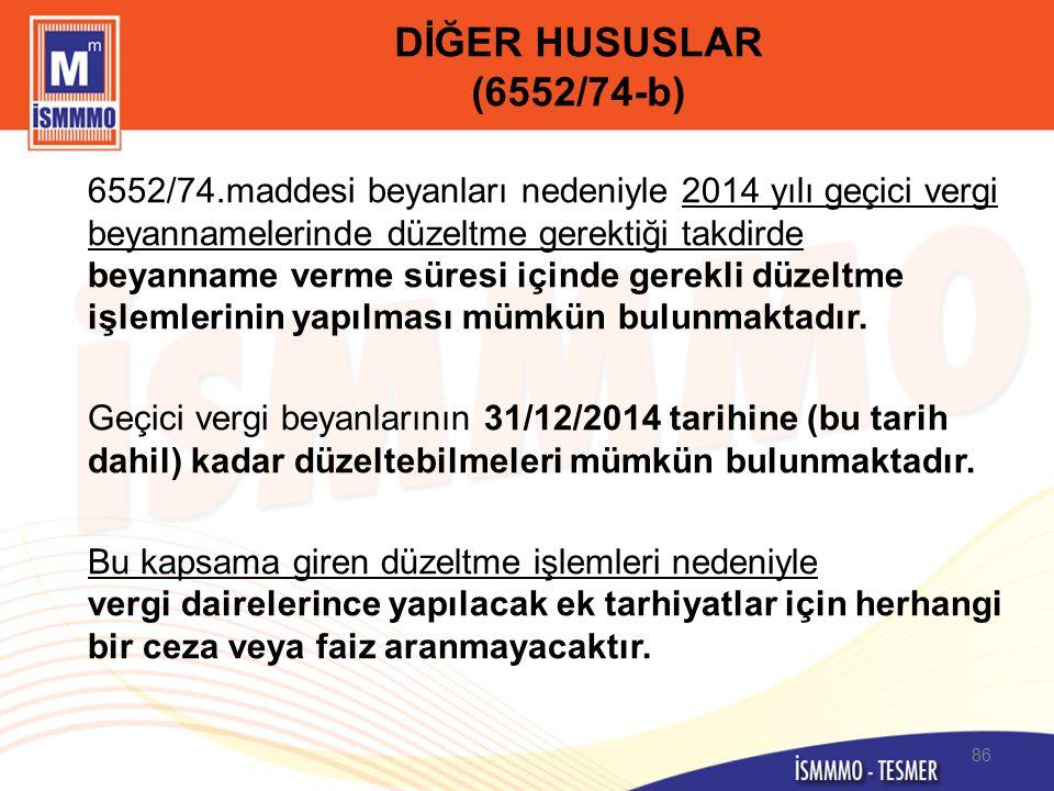 DİĞER HUSUSLAR (6552/74-b) 6552/74.maddesi beyanları nedeniyle 2014 yılı geçici vergi beyannamelerinde düzeltme gerektiği takdirde beyanname verme sür