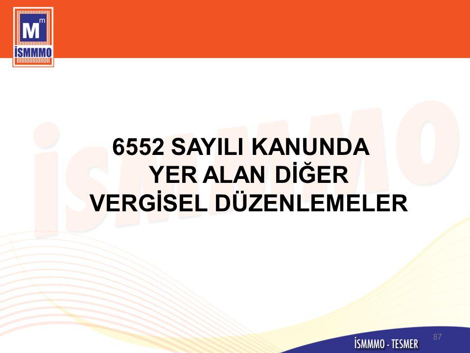 6552 SAYILI KANUNDA YER ALAN DİĞER VERGİSEL DÜZENLEMELER 87