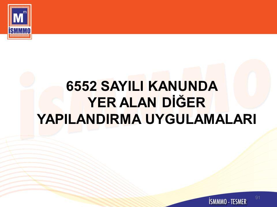 6552 SAYILI KANUNDA YER ALAN DİĞER YAPILANDIRMA UYGULAMALARI 91