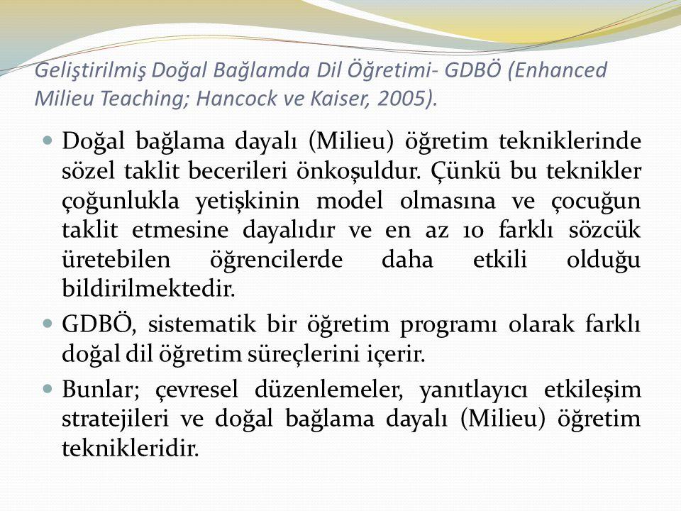 Geliştirilmiş Doğal Bağlamda Dil Öğretimi- GDBÖ (Enhanced Milieu Teaching; Hancock ve Kaiser, 2005). Doğal bağlama dayalı (Milieu) öğretim tekniklerin