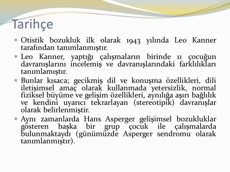 Tarihçe Otistik bozukluk ilk olarak 1943 yılında Leo Kanner tarafından tanımlanmıştır. Leo Kanner, yaptığı çalışmaların birinde 11 çocuğun davranışlar