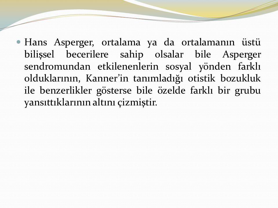 Hans Asperger, ortalama ya da ortalamanın üstü bilişsel becerilere sahip olsalar bile Asperger sendromundan etkilenenlerin sosyal yönden farklı oldukl