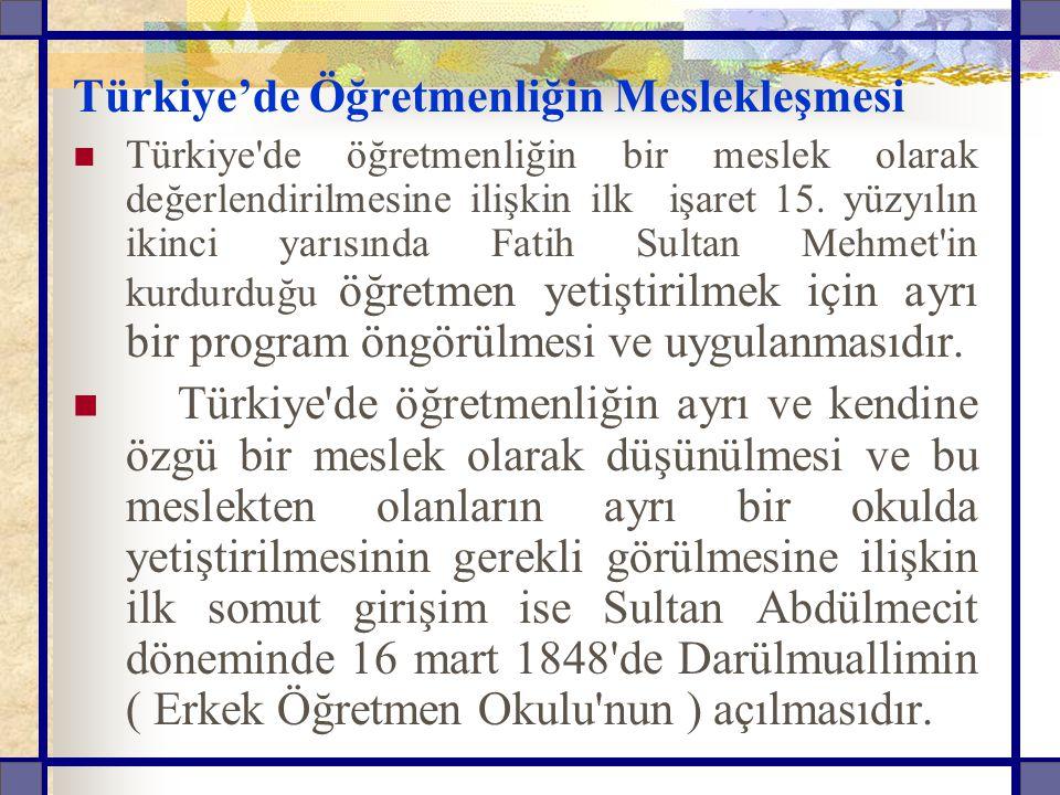Türkiye'de Öğretmenliğin Meslekleşmesi Türkiye de öğretmenliğin bir meslek olarak değerlendirilmesine ilişkin ilk işaret 15.