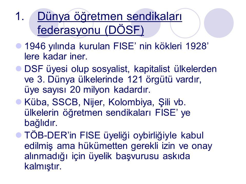 1.Dünya öğretmen sendikaları federasyonu (DÖSF) 1946 yılında kurulan FISE' nin kökleri 1928' lere kadar iner.