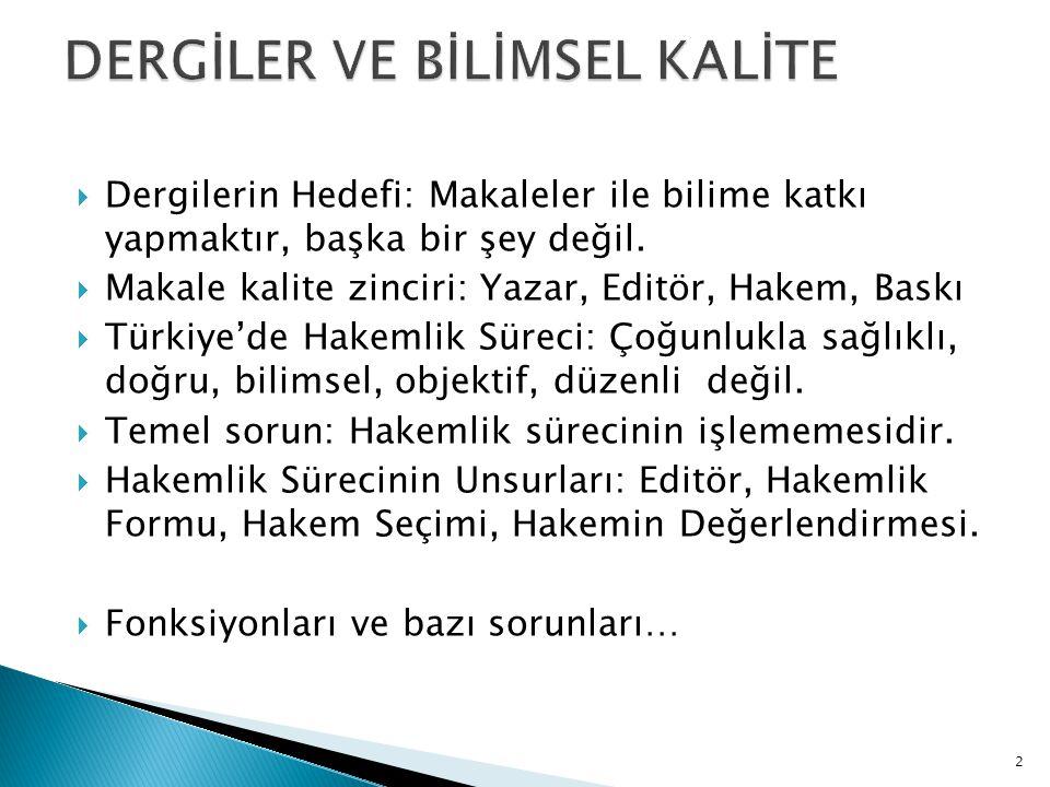  Dergilerin Hedefi: Makaleler ile bilime katkı yapmaktır, başka bir şey değil.  Makale kalite zinciri: Yazar, Editör, Hakem, Baskı  Türkiye'de Hake