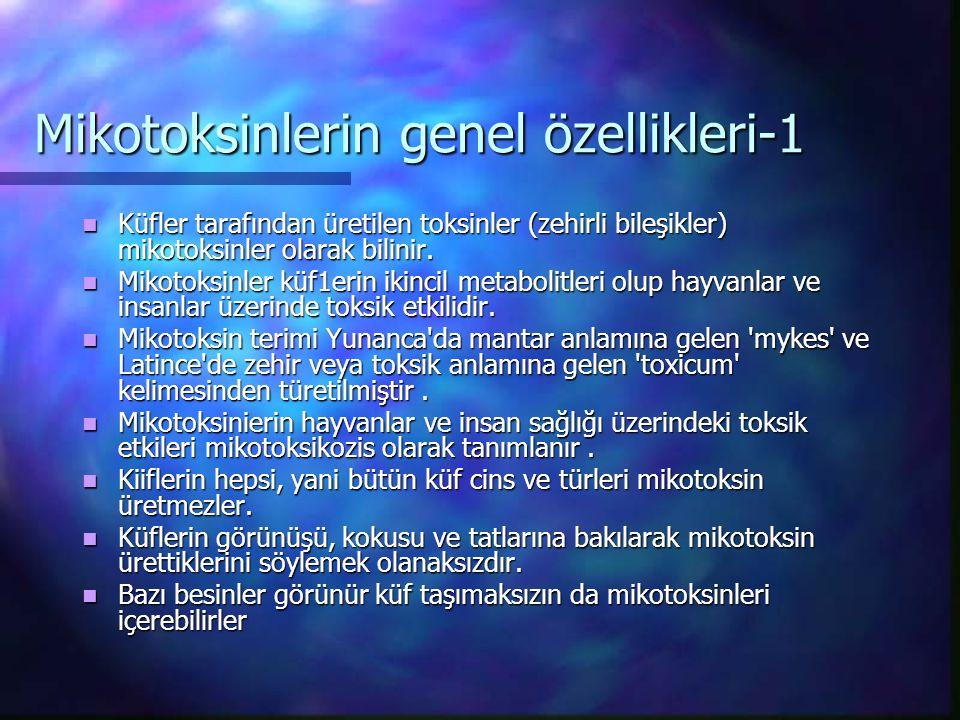 Mikotoksinlerin genel özellikleri-1 Küfler tarafından üretilen toksinler (zehirli bileşikler) mikotoksinler olarak bilinir. Küfler tarafından üretilen