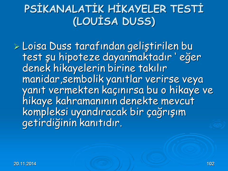 20.11.2014102 PSİKANALATİK HİKAYELER TESTİ (LOUİSA DUSS)  Loisa Duss tarafından geliştirilen bu test şu hipoteze dayanmaktadır ' eğer denek hikayeler
