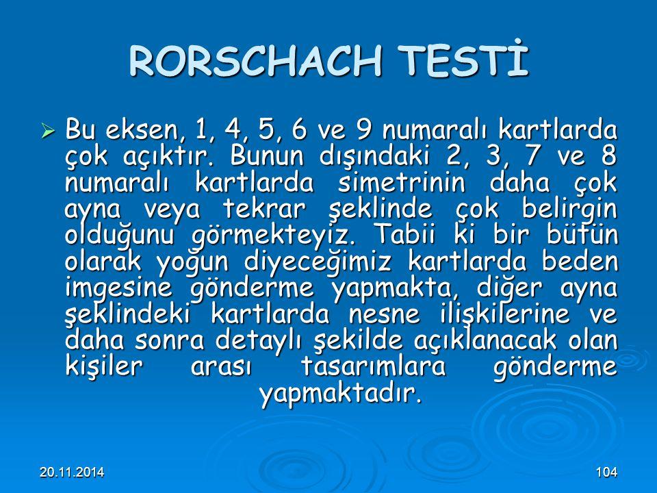 20.11.2014104 RORSCHACH TESTİ  Bu eksen, 1, 4, 5, 6 ve 9 numaralı kartlarda çok açıktır. Bunun dışındaki 2, 3, 7 ve 8 numaralı kartlarda simetrinin d