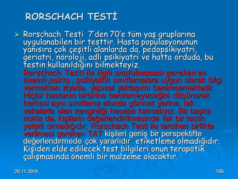 20.11.2014105 RORSCHACH TESTİ  Rorschach Testi 7'den 70'e tüm yaş gruplarına uygulanabilen bir testtir. Hasta popülasyonunun yanısıra çok çeşitli ala