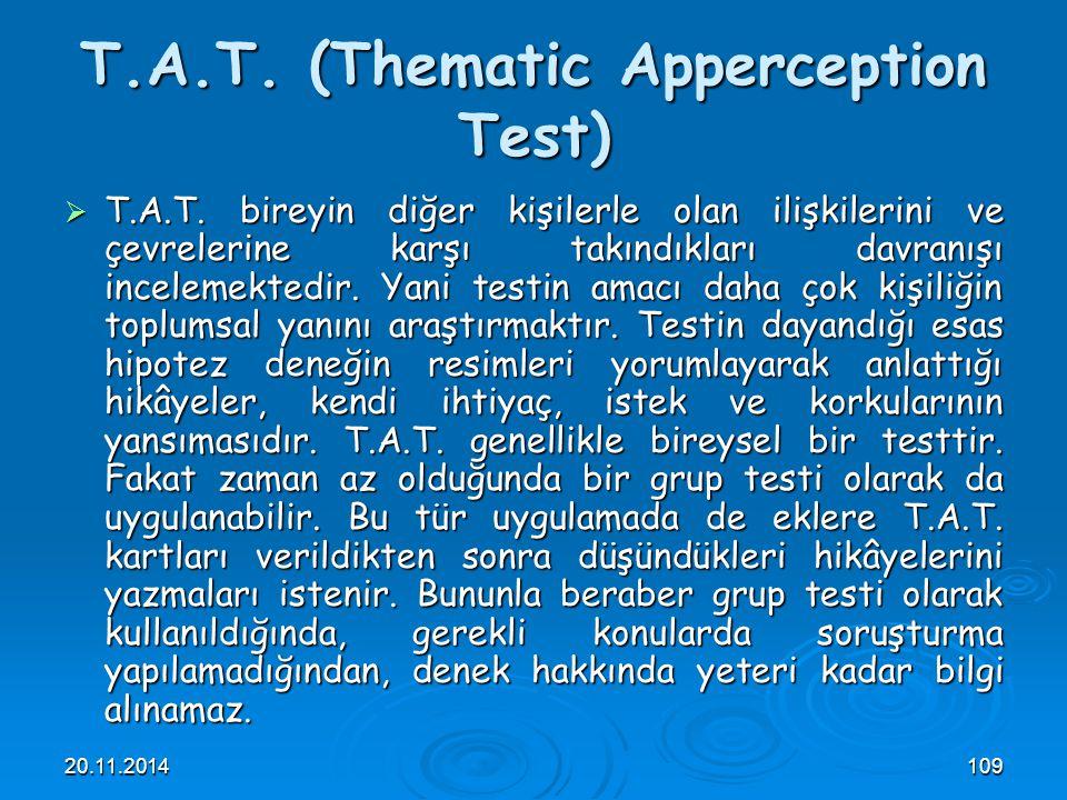 20.11.2014109 T.A.T. (Thematic Apperception Test)  T.A.T. bireyin diğer kişilerle olan ilişkilerini ve çevrelerine karşı takındıkları davranışı incel