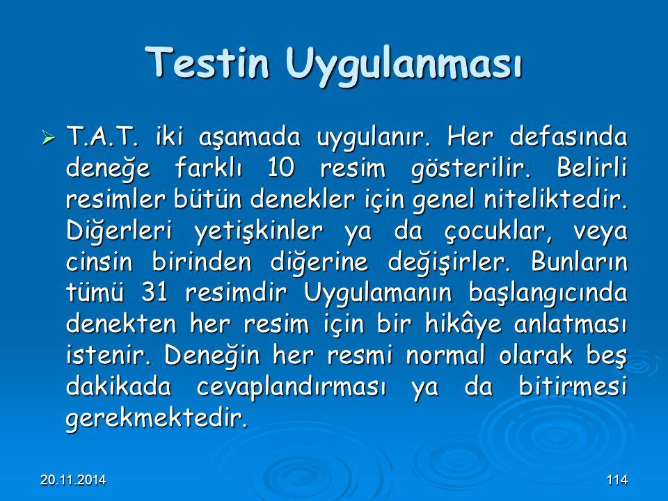 20.11.2014114 Testin Uygulanması  T.A.T. iki aşamada uygulanır. Her defasında deneğe farklı 10 resim gösterilir. Belirli resimler bütün denekler için