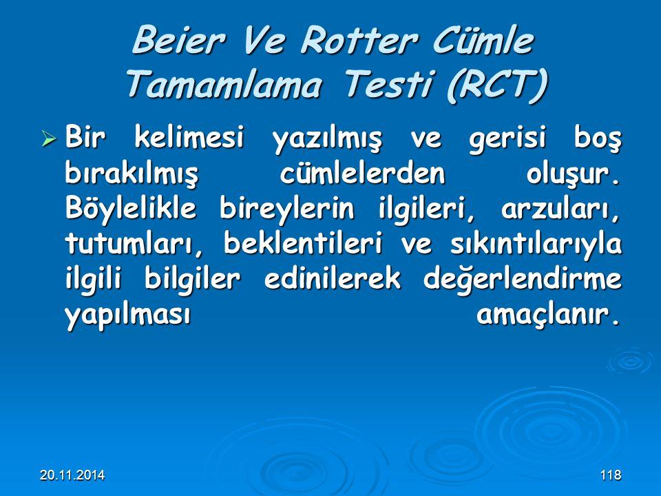 20.11.2014118 Beier Ve Rotter Cümle Tamamlama Testi (RCT)  Bir kelimesi yazılmış ve gerisi boş bırakılmış cümlelerden oluşur. Böylelikle bireylerin i