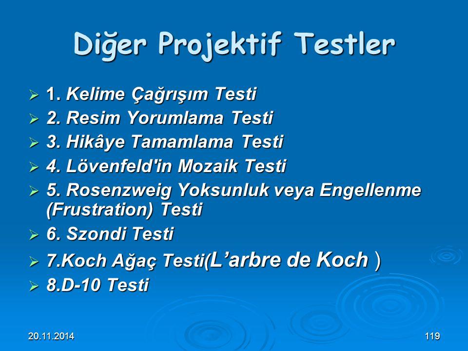 20.11.2014119 Diğer Projektif Testler  1. Kelime Çağrışım Testi  2. Resim Yorumlama Testi  3. Hikâye Tamamlama Testi  4. Lövenfeld'in Mozaik Testi