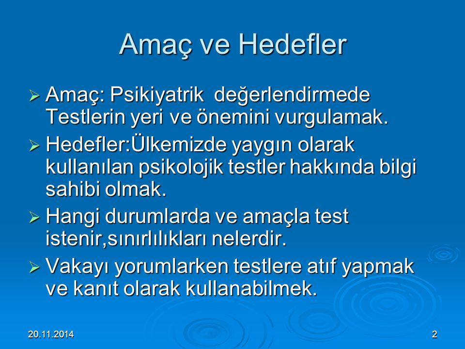 20.11.20142 Amaç ve Hedefler  Amaç: Psikiyatrik değerlendirmede Testlerin yeri ve önemini vurgulamak.  Hedefler:Ülkemizde yaygın olarak kullanılan p
