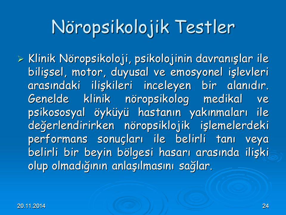 20.11.201424 Nöropsikolojik Testler  Klinik Nöropsikoloji, psikolojinin davranışlar ile bilişsel, motor, duyusal ve emosyonel işlevleri arasındaki il