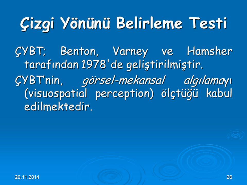 20.11.201426 Çizgi Yönünü Belirleme Testi ÇYBT; Benton, Varney ve Hamsher tarafından 1978'de geliştirilmiştir. ÇYBT'nin, görsel-mekansal algılamayı (v