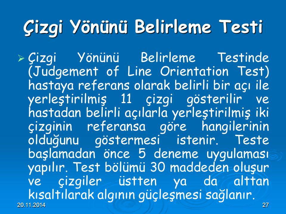 20.11.201427 Çizgi Yönünü Belirleme Testi   Çizgi Yönünü Belirleme Testinde (Judgement of Line Orientation Test) hastaya referans olarak belirli bir