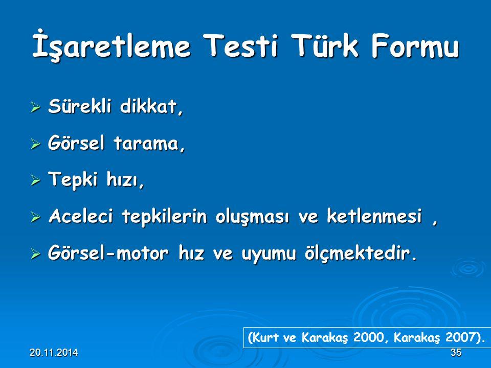 20.11.201435 İşaretleme Testi Türk Formu  Sürekli dikkat,  Görsel tarama,  Tepki hızı,  Aceleci tepkilerin oluşması ve ketlenmesi,  Görsel-motor