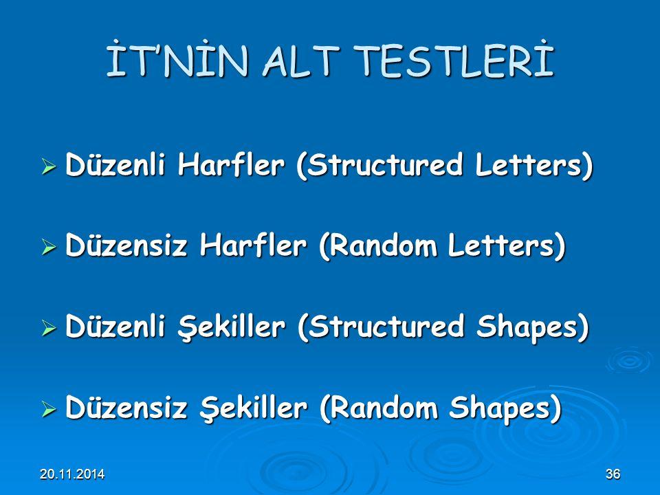 20.11.201436 İT'NİN ALT TESTLERİ  Düzenli Harfler (Structured Letters)  Düzensiz Harfler (Random Letters)  Düzenli Şekiller (Structured Shapes)  D
