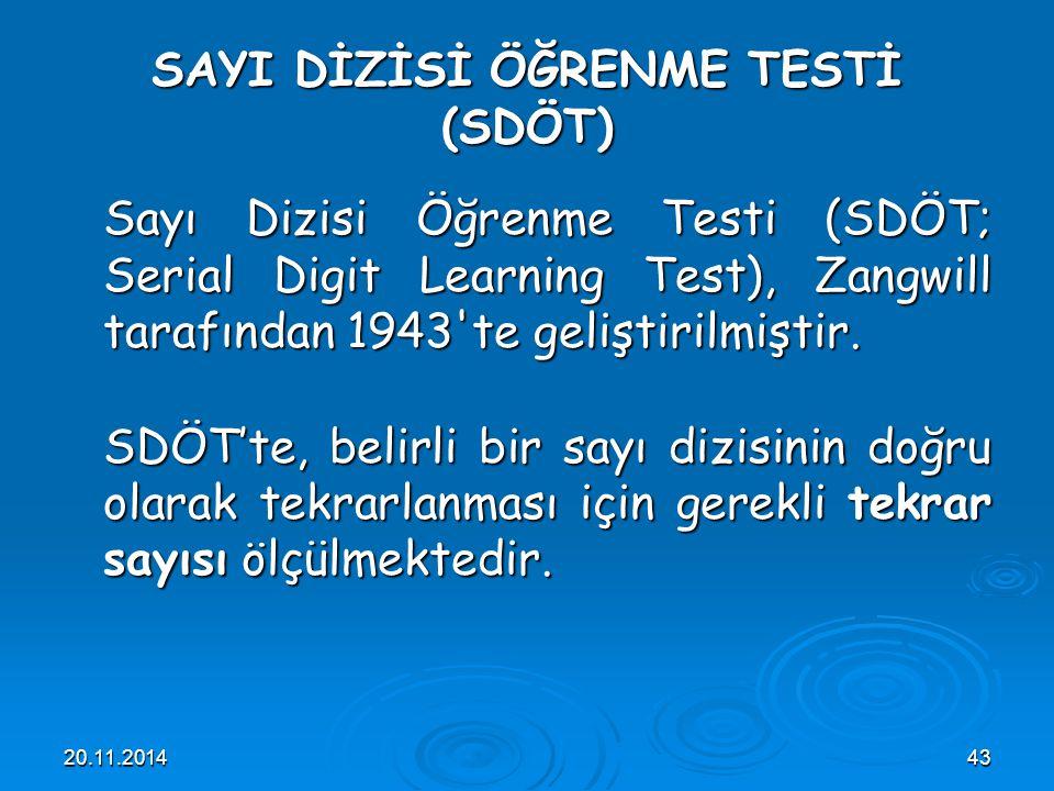 20.11.201443 SAYI DİZİSİ ÖĞRENME TESTİ (SDÖT) Sayı Dizisi Öğrenme Testi (SDÖT; Serial Digit Learning Test), Zangwill tarafından 1943'te geliştirilmişt