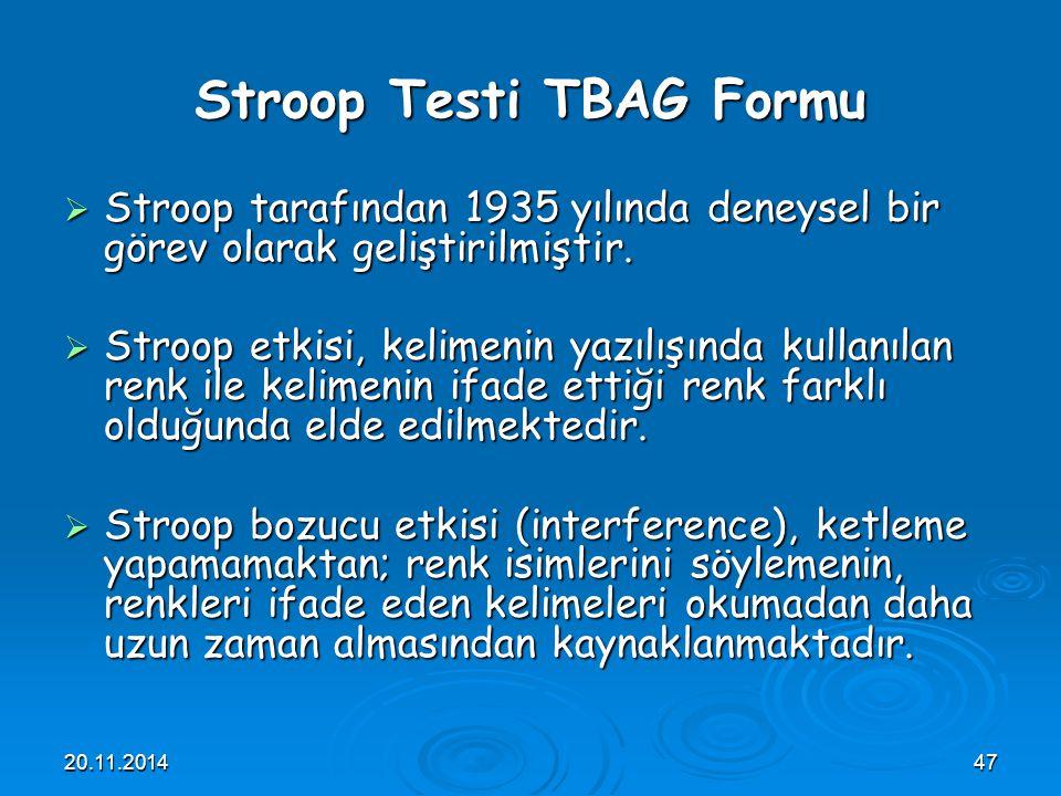 20.11.201447 Stroop Testi TBAG Formu  Stroop tarafından 1935 yılında deneysel bir görev olarak geliştirilmiştir.  Stroop etkisi, kelimenin yazılışın