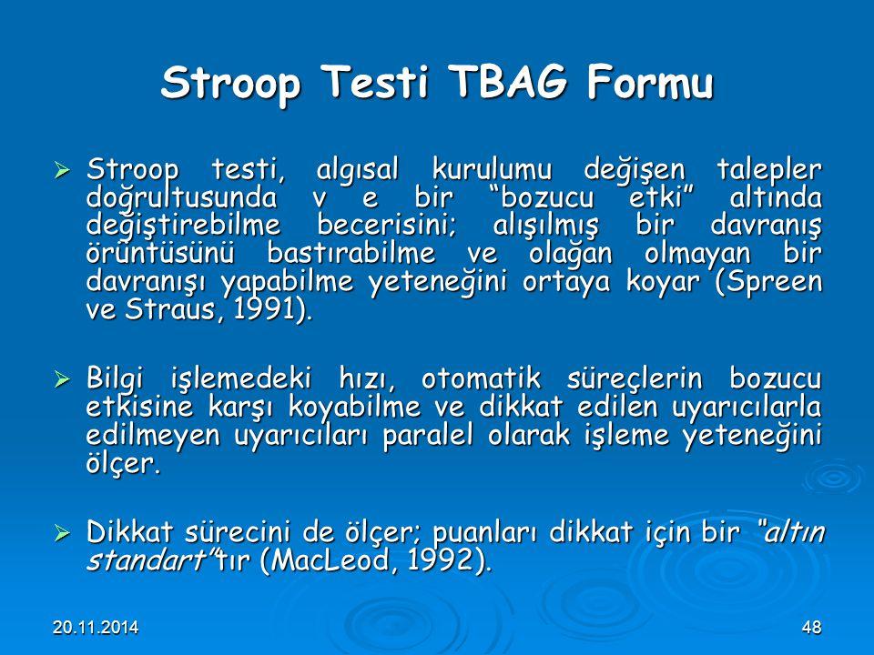 """20.11.201448 Stroop Testi TBAG Formu  Stroop testi, algısal kurulumu değişen talepler doğrultusunda v e bir """"bozucu etki"""" altında değiştirebilme bece"""