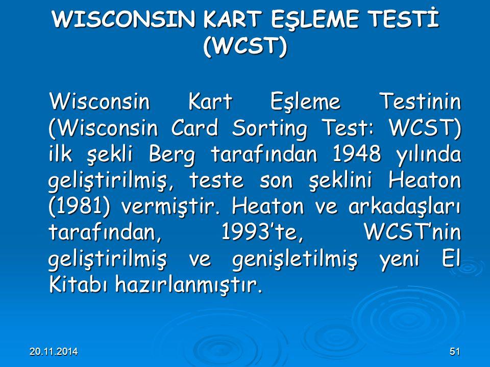 20.11.201451 WISCONSIN KART EŞLEME TESTİ (WCST) Wisconsin Kart Eşleme Testinin (Wisconsin Card Sorting Test: WCST) ilk şekli Berg tarafından 1948 yılı