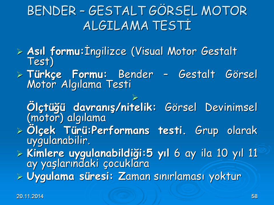 20.11.201458  Asıl formu:İngilizce (Visual Motor Gestalt Test)  Türkçe Formu: Bender – Gestalt Görsel Motor Algılama Testi  Ölçtüğü davranış/niteli