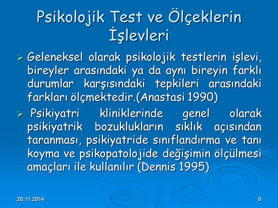 20.11.20146 Psikolojik Test ve Ölçeklerin İşlevleri  Geleneksel olarak psikolojik testlerin işlevi, bireyler arasındaki ya da aynı bireyin farklı dur