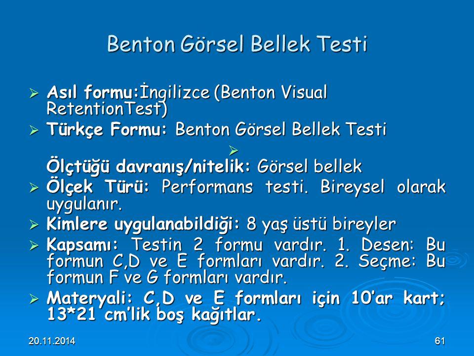 20.11.201461 Benton Görsel Bellek Testi  Asıl formu:İngilizce (Benton Visual RetentionTest)  Türkçe Formu: Benton Görsel Bellek Testi  Ölçtüğü davr