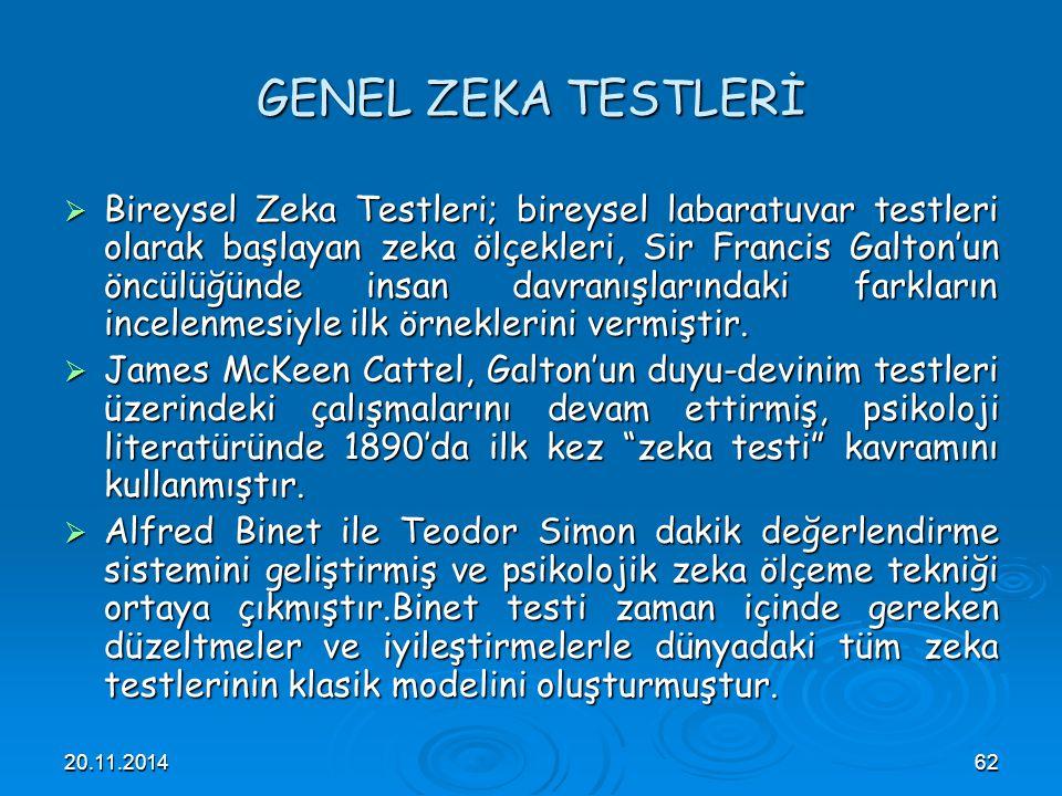 20.11.201462 GENEL ZEKA TESTLERİ  Bireysel Zeka Testleri; bireysel labaratuvar testleri olarak başlayan zeka ölçekleri, Sir Francis Galton'un öncülüğ