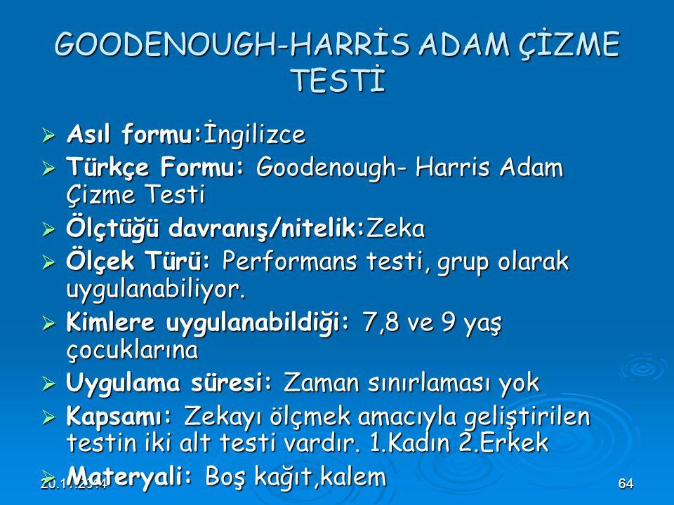 20.11.201464 GOODENOUGH-HARRİS ADAM ÇİZME TESTİ  Asıl formu:İngilizce  Türkçe Formu: Goodenough- Harris Adam Çizme Testi  Ölçtüğü davranış/nitelik: