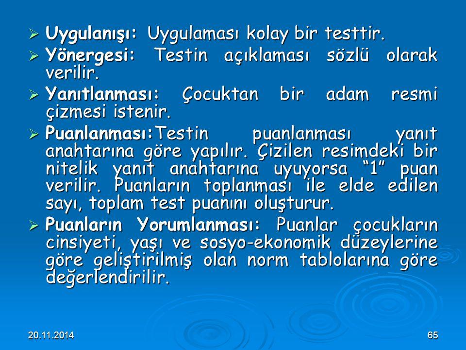 20.11.201465  Uygulanışı: Uygulaması kolay bir testtir.  Yönergesi: Testin açıklaması sözlü olarak verilir.  Yanıtlanması: Çocuktan bir adam resmi