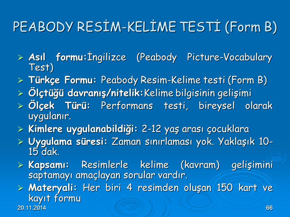 20.11.201466 PEABODY RESİM-KELİME TESTİ (Form B)  Asıl formu:İngilizce (Peabody Picture-Vocabulary Test)  Türkçe Formu: Peabody Resim-Kelime testi (