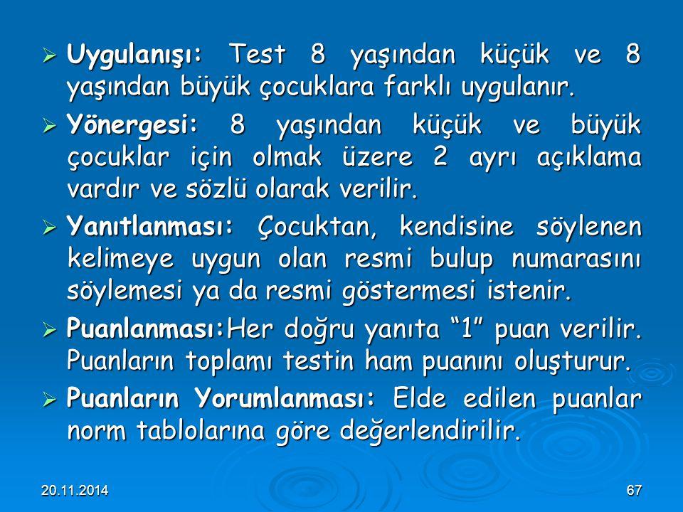 20.11.201467  Uygulanışı: Test 8 yaşından küçük ve 8 yaşından büyük çocuklara farklı uygulanır.  Yönergesi: 8 yaşından küçük ve büyük çocuklar için