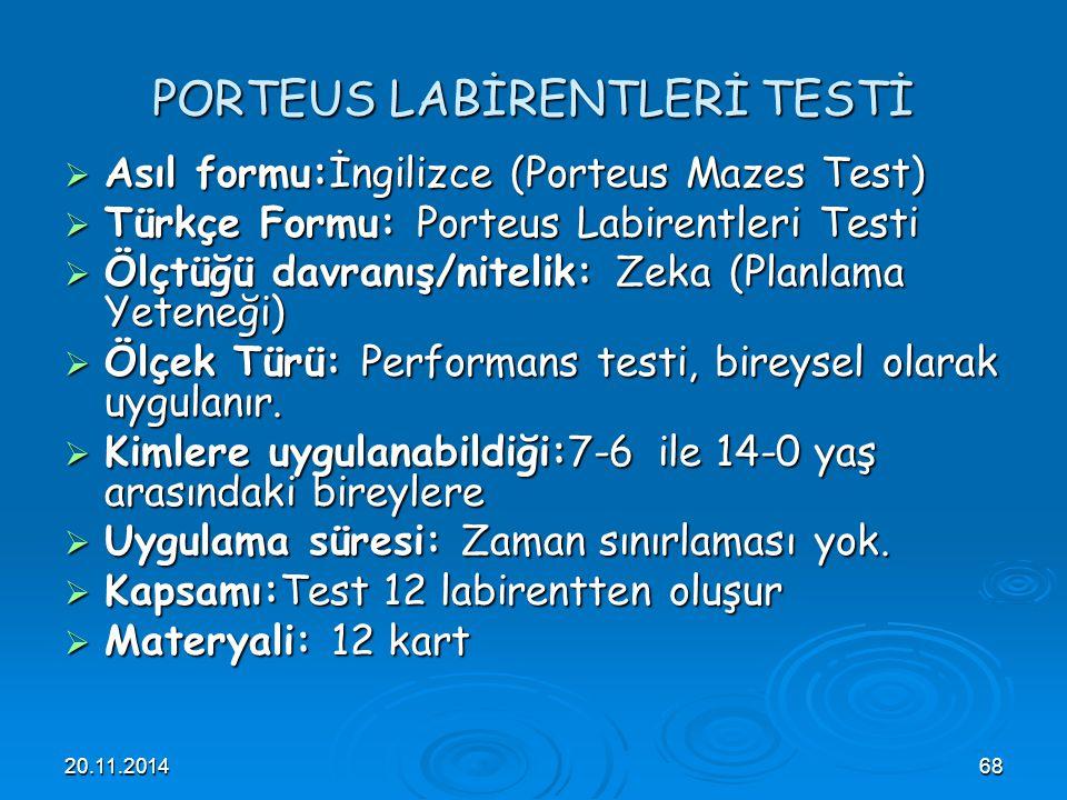 20.11.201468 PORTEUS LABİRENTLERİ TESTİ  Asıl formu:İngilizce (Porteus Mazes Test)  Türkçe Formu: Porteus Labirentleri Testi  Ölçtüğü davranış/nite