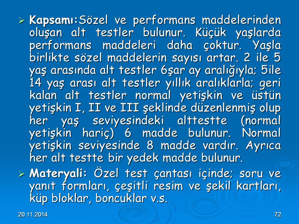 20.11.201472  Kapsamı:Sözel ve performans maddelerinden oluşan alt testler bulunur. Küçük yaşlarda performans maddeleri daha çoktur. Yaşla birlikte s