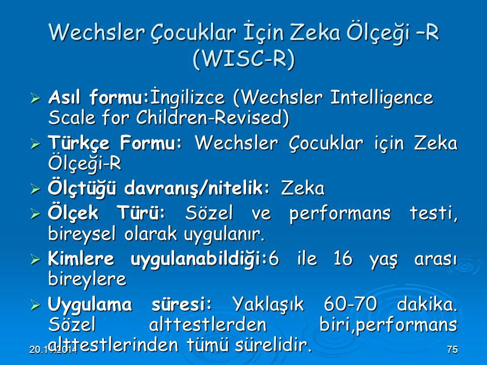 20.11.201475 Wechsler Çocuklar İçin Zeka Ölçeği –R (WISC-R)  Asıl formu:İngilizce (Wechsler Intelligence Scale for Children-Revised)  Türkçe Formu: