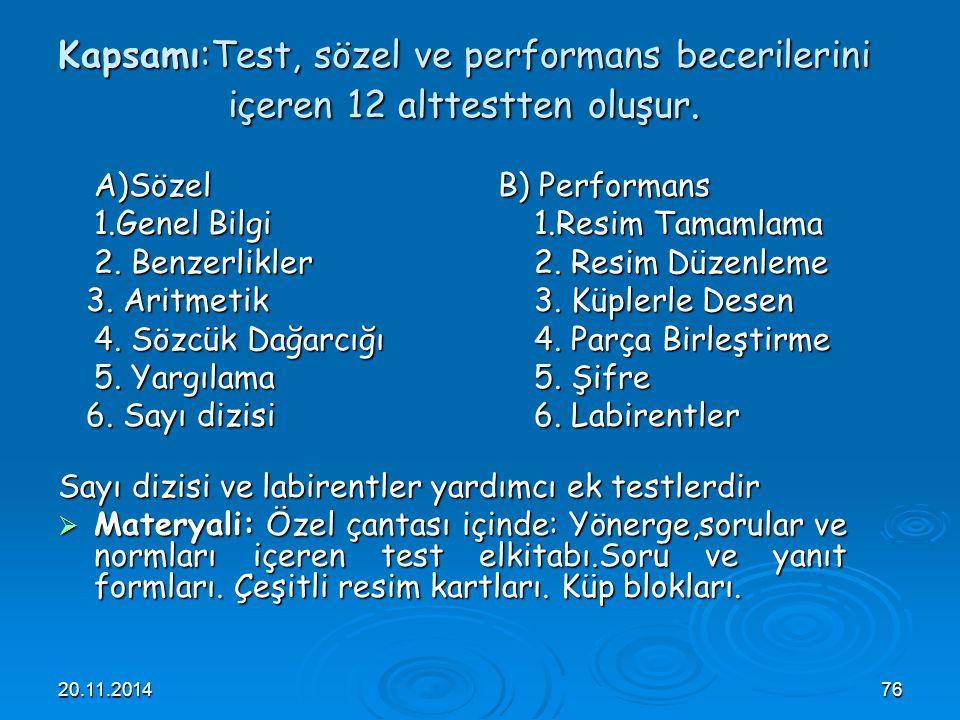 20.11.201476 Kapsamı:Test, sözel ve performans becerilerini içeren 12 alttestten oluşur. A)Sözel 1.Genel Bilgi 2. Benzerlikler 3. Aritmetik 3. Aritmet