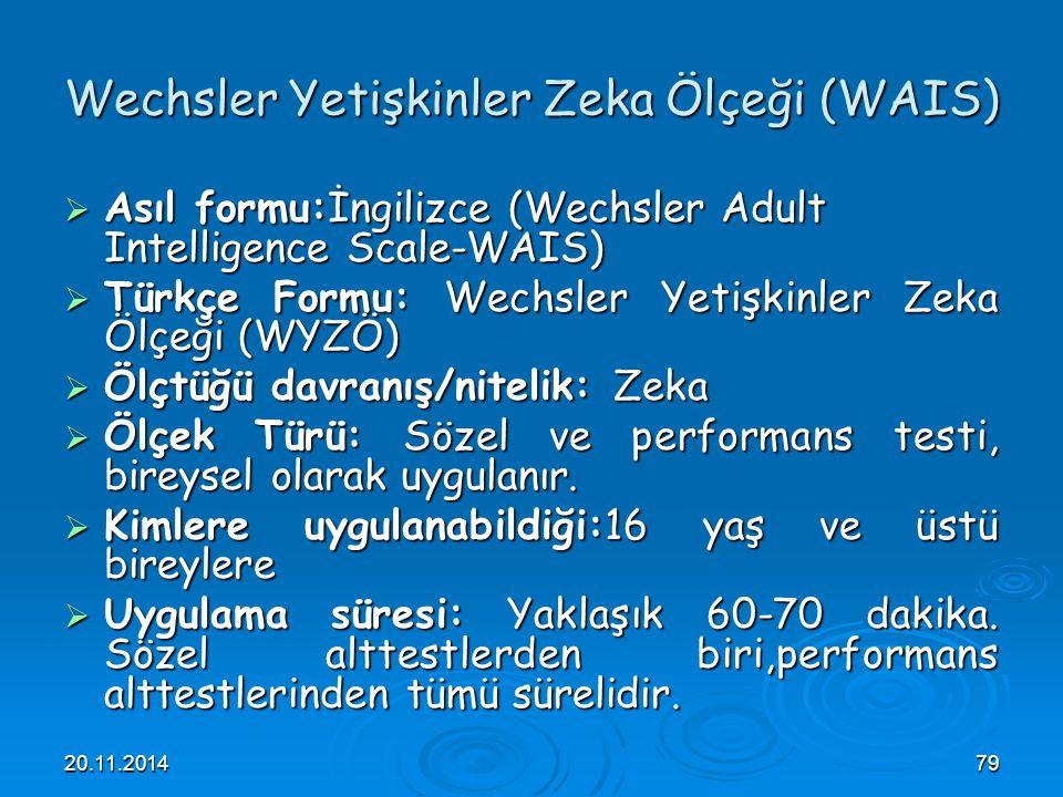20.11.201479 Wechsler Yetişkinler Zeka Ölçeği (WAIS)  Asıl formu:İngilizce (Wechsler Adult Intelligence Scale-WAIS)  Türkçe Formu: Wechsler Yetişkin