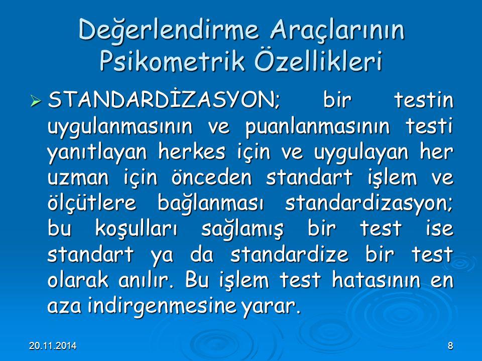 20.11.20148 Değerlendirme Araçlarının Psikometrik Özellikleri  STANDARDİZASYON; bir testin uygulanmasının ve puanlanmasının testi yanıtlayan herkes i