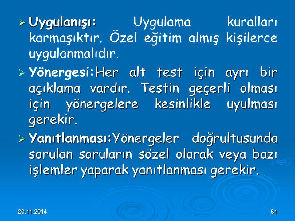20.11.201481  Uygulanışı:  Uygulanışı: Uygulama kuralları karmaşıktır. Özel eğitim almış kişilerce uygulanmalıdır.  Her alt test için ayrı bir açık