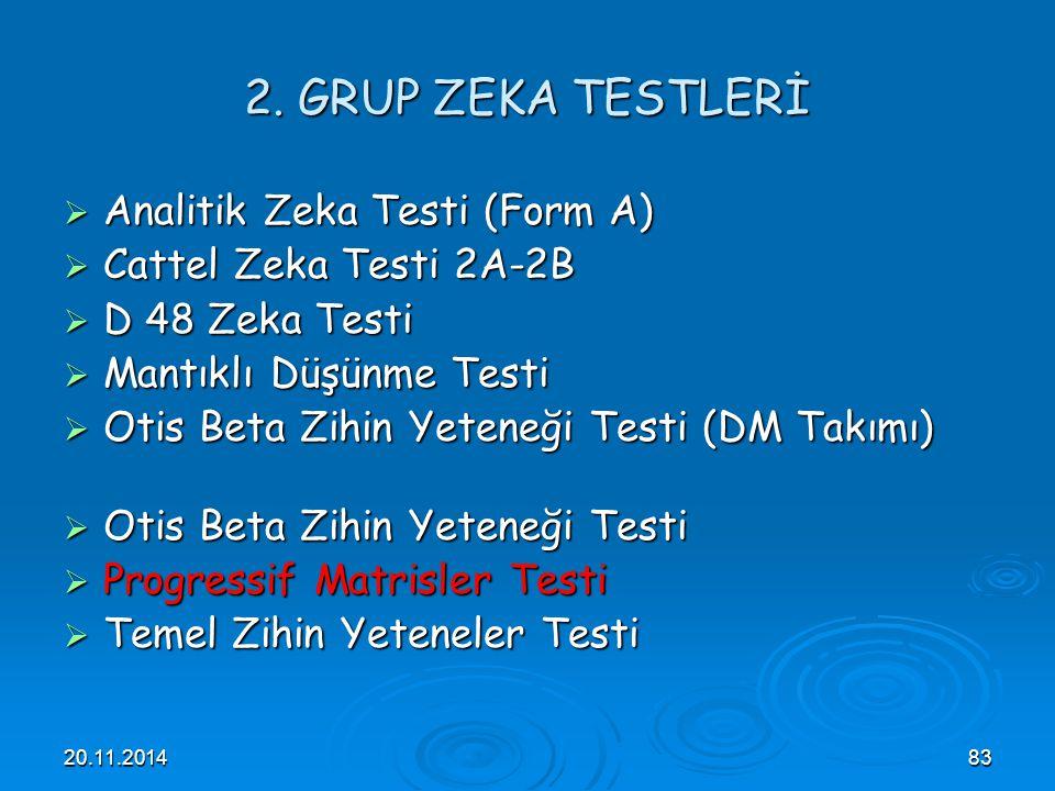 20.11.201483 2. GRUP ZEKA TESTLERİ  Analitik Zeka Testi (Form A)  Cattel Zeka Testi 2A-2B  D 48 Zeka Testi  Mantıklı Düşünme Testi  Otis Beta Zih