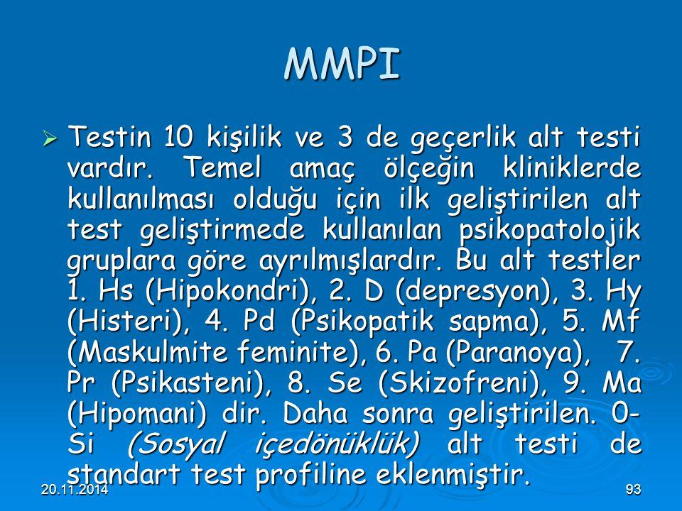 20.11.201493 MMPI  Testin 10 kişilik ve 3 de geçerlik alt testi vardır. Temel amaç ölçeğin kliniklerde kullanılması olduğu için ilk geliştirilen alt